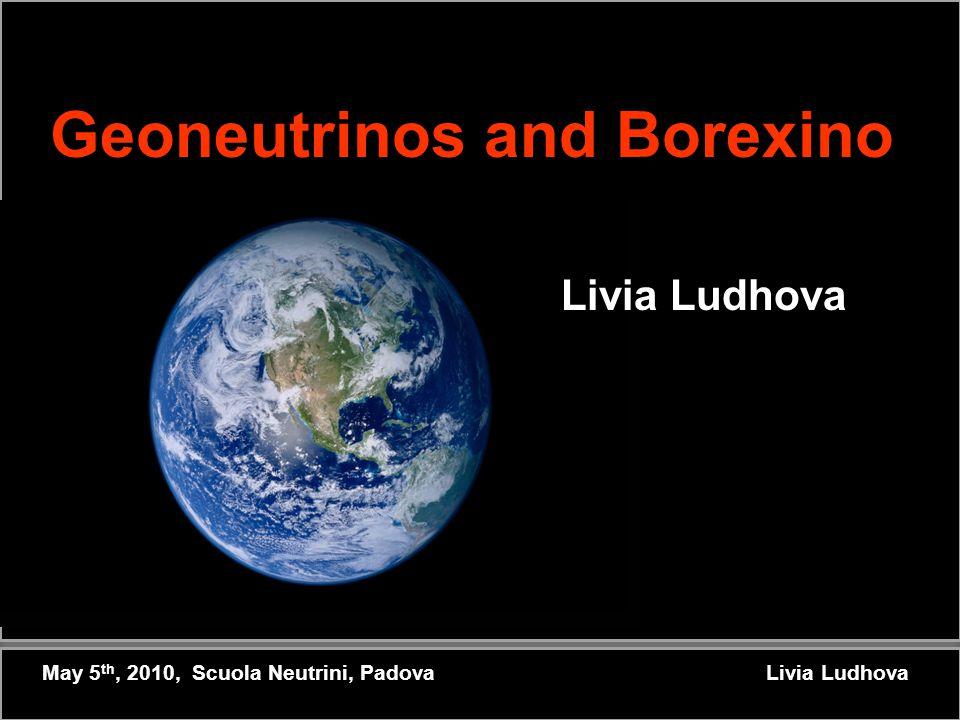 Geoneutrinos and Borexino Livia Ludhova May 5 th, 2010, Scuola Neutrini, Padova Livia Ludhova
