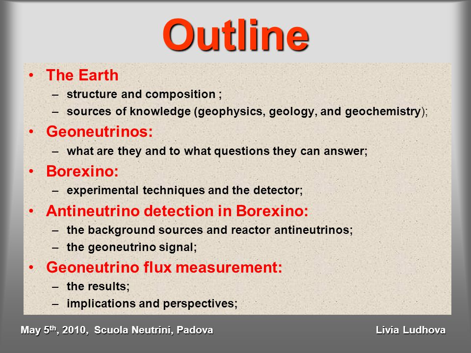 Outline The Earth –structure and composition ; –sources of knowledge (geophysics, geology, and geochemistry); Geoneutrinos: –what are they and to what