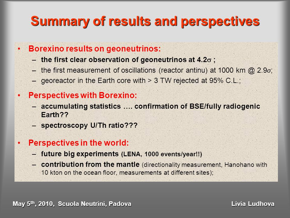 Summary of results and perspectives Borexino results on geoneutrinos: –the first clear observation of geoneutrinos at 4.2  ; –the first measurement o