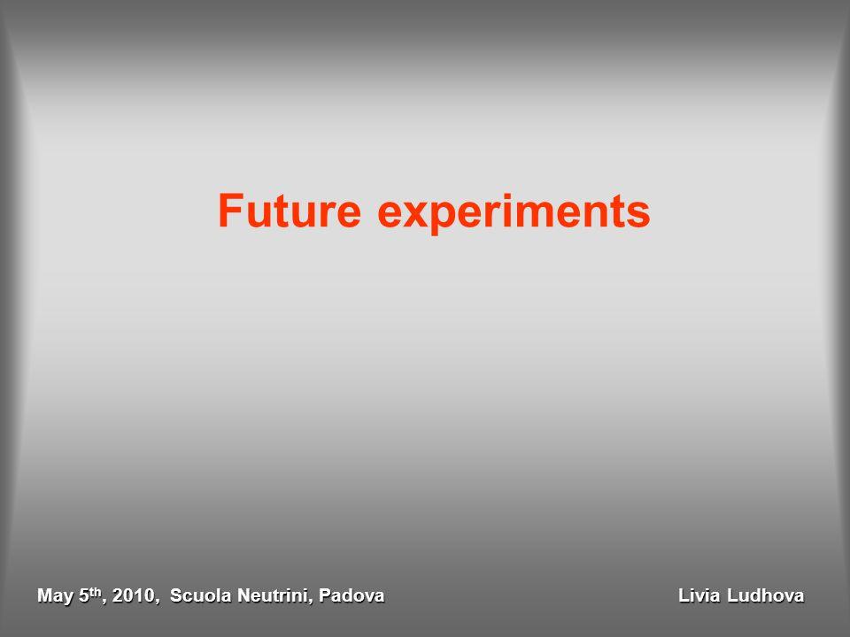  Future experiments May 5 th, 2010, Scuola Neutrini, Padova Livia Ludhova
