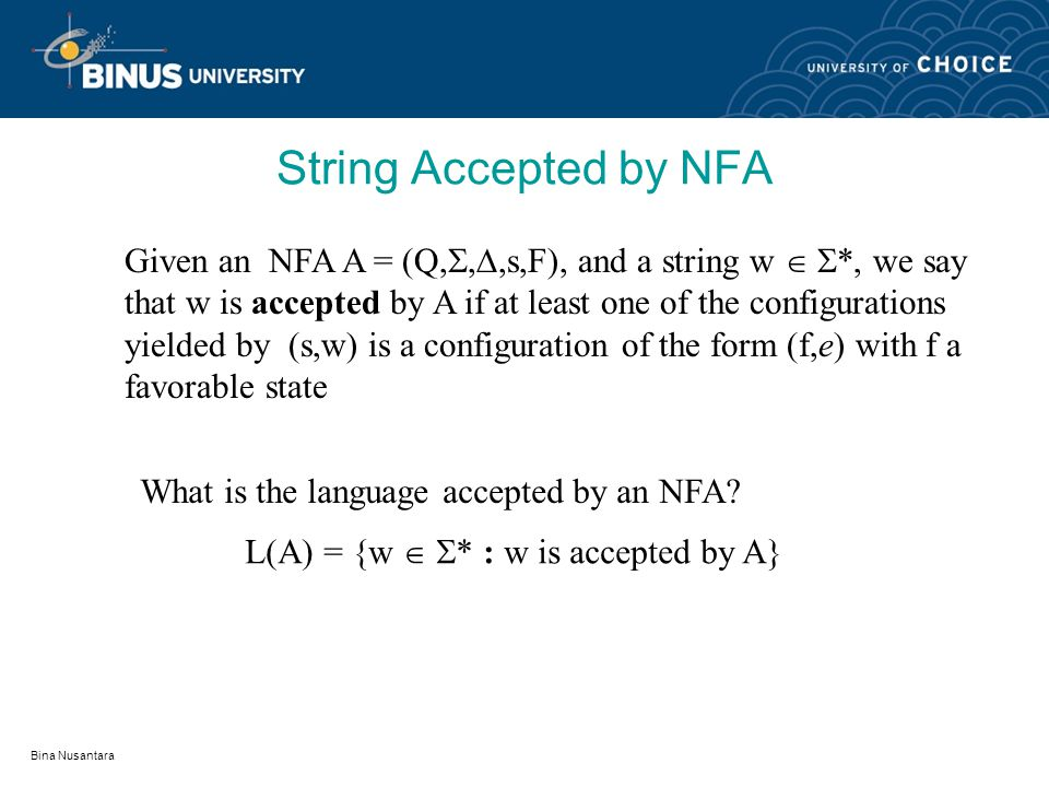 Bina Nusantara Nondeterministic Finite Automata (NFA) What else can occur in NFAs.