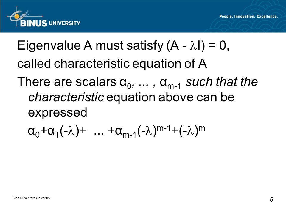 Eigenvalue A must satisfy (A - I) = 0, called characteristic equation of A There are scalars α 0,..., α m-1 such that the characteristic equation above can be expressed α 0 +α 1 (- )+...