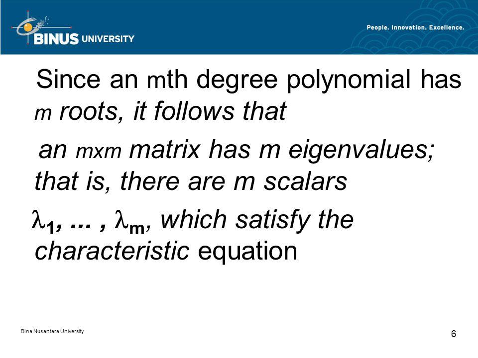 Contoh: Bina Nusantara University 7 Find the eigenvalues and eigenvectors of matrix A The characteristic equation of A is