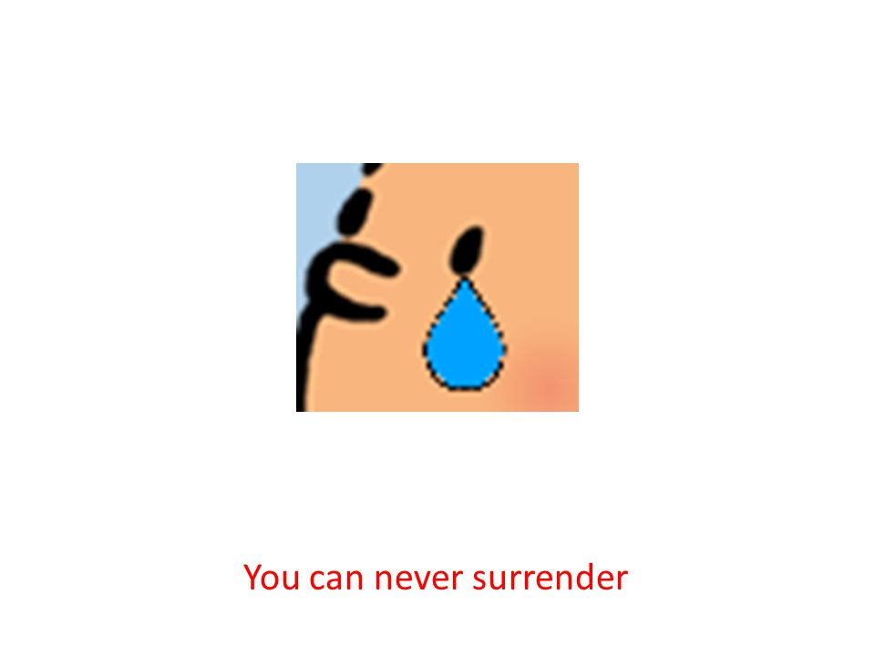 You can never surrender