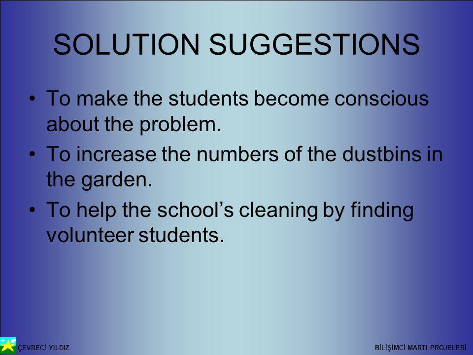 ÇEVRECİ YILDIZ BİLİŞİMCİ MARTI PROJELERİ SOLUTION SUGGESTIONS To make the students become conscious about the problem.