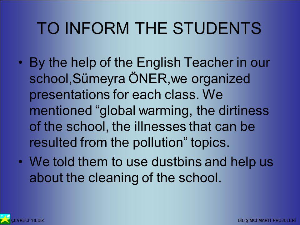 ÇEVRECİ YILDIZ BİLİŞİMCİ MARTI PROJELERİ TO INFORM THE STUDENTS By the help of the English Teacher in our school,Sümeyra ÖNER,we organized presentations for each class.