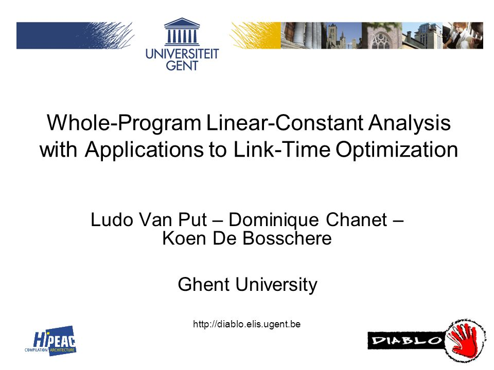 Whole-Program Linear-Constant Analysis with Applications to Link-Time Optimization Ludo Van Put – Dominique Chanet – Koen De Bosschere Ghent University http://diablo.elis.ugent.be