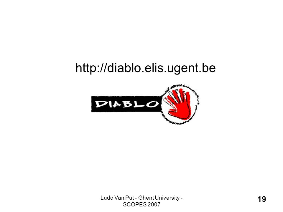 Ludo Van Put - Ghent University - SCOPES 2007 19 http://diablo.elis.ugent.be