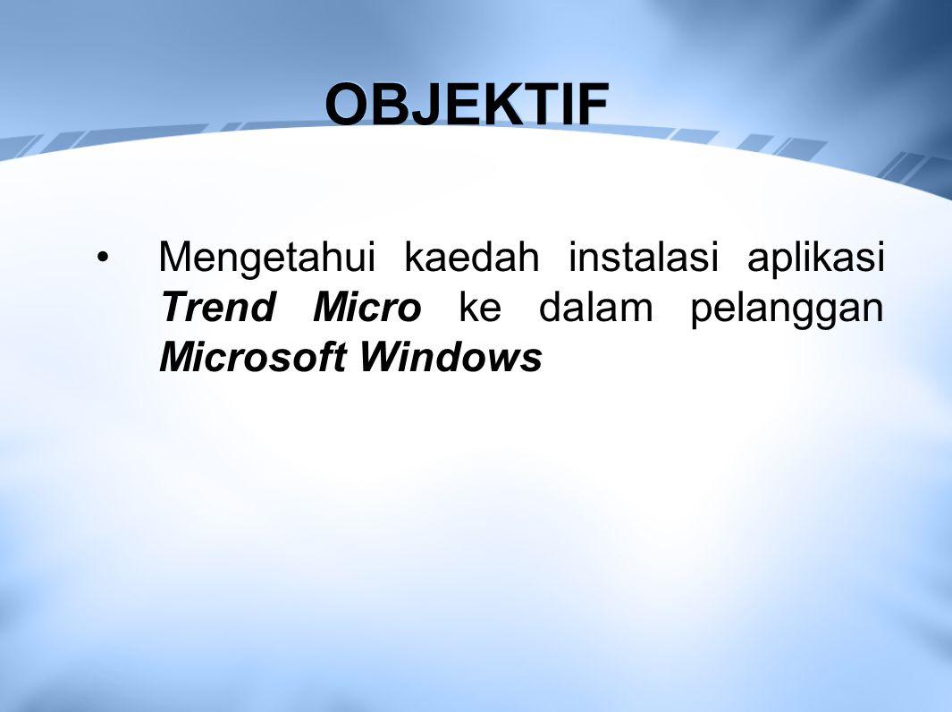 OBJEKTIF Mengetahui kaedah instalasi aplikasi Trend Micro ke dalam pelanggan Microsoft Windows