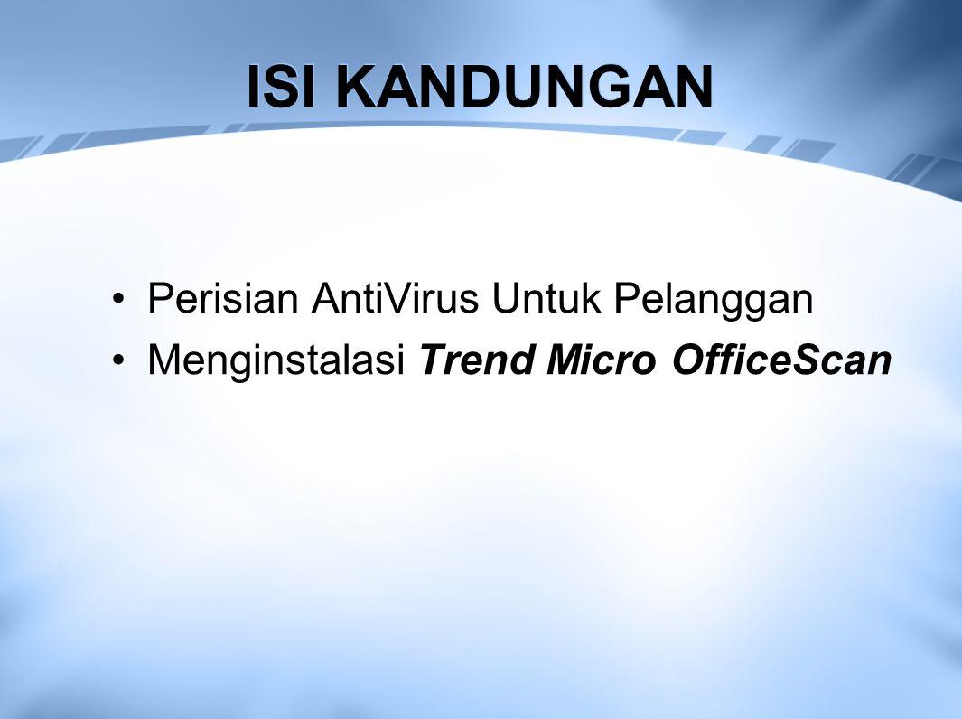 ISI KANDUNGAN Perisian AntiVirus Untuk Pelanggan Menginstalasi Trend Micro OfficeScan