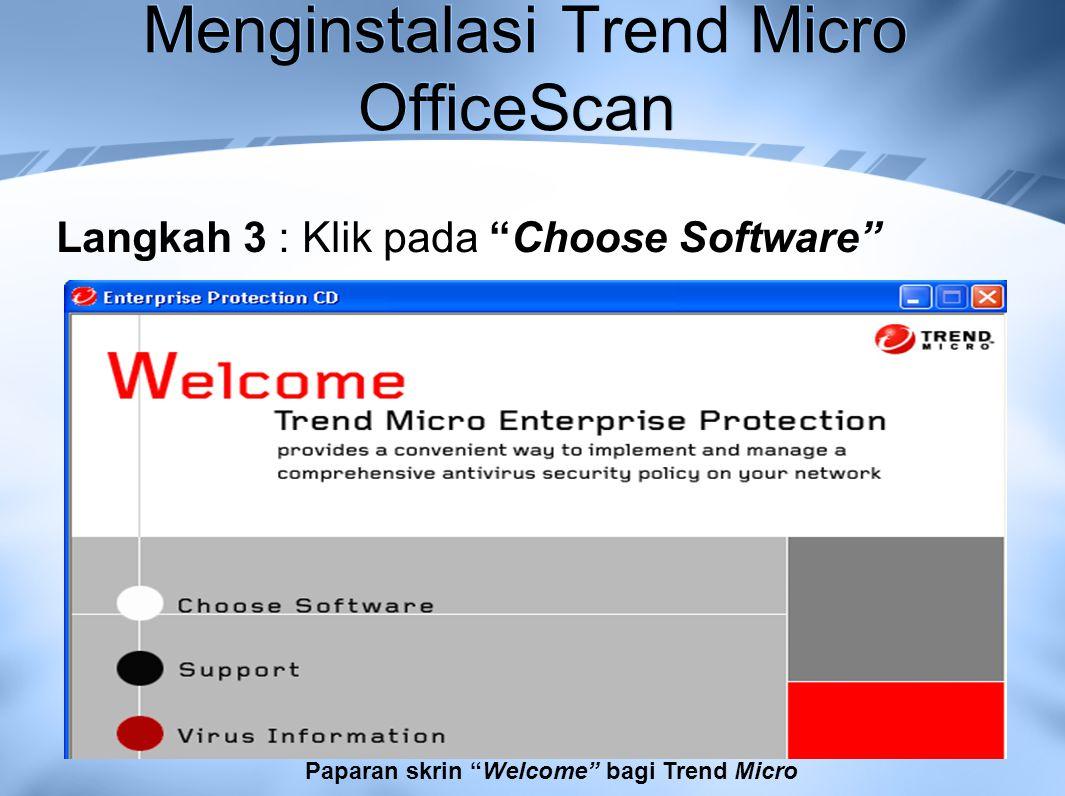 Menginstalasi Trend Micro OfficeScan Langkah 3 : Klik pada Choose Software Paparan skrin Welcome bagi Trend Micro