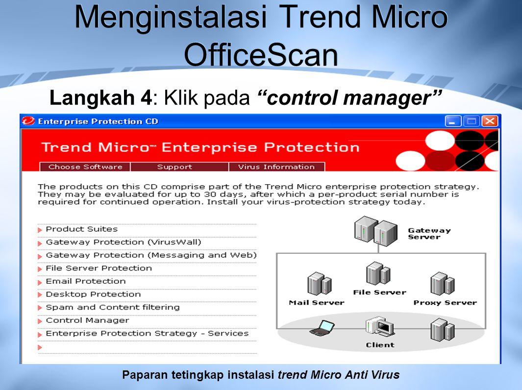 Menginstalasi Trend Micro OfficeScan Langkah 4: Klik pada control manager Paparan tetingkap instalasi trend Micro Anti Virus