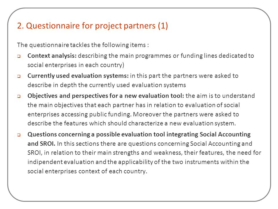 2. Questionnaire for project partners (1) The questionnaire tackles the following items :  Context analysis: describing the main programmes or fundin