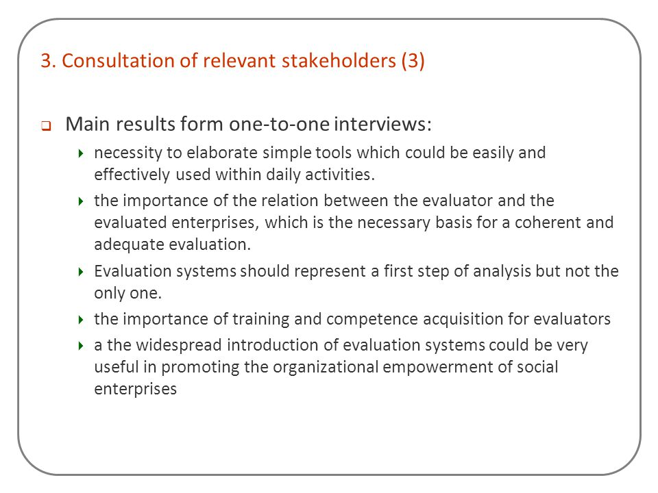 3. Consultation of relevant stakeholders (3)  Main results form one-to-one interviews:  necessity to elaborate simple tools which could be easily an