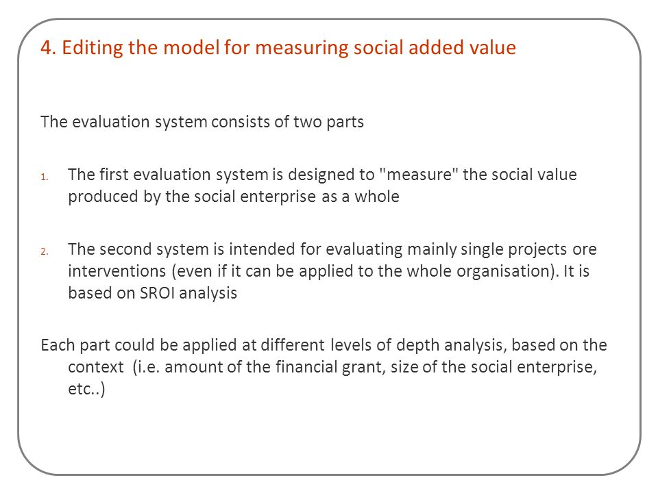 4. Editing the model for measuring social added value The evaluation system consists of two parts 1. The first evaluation system is designed to