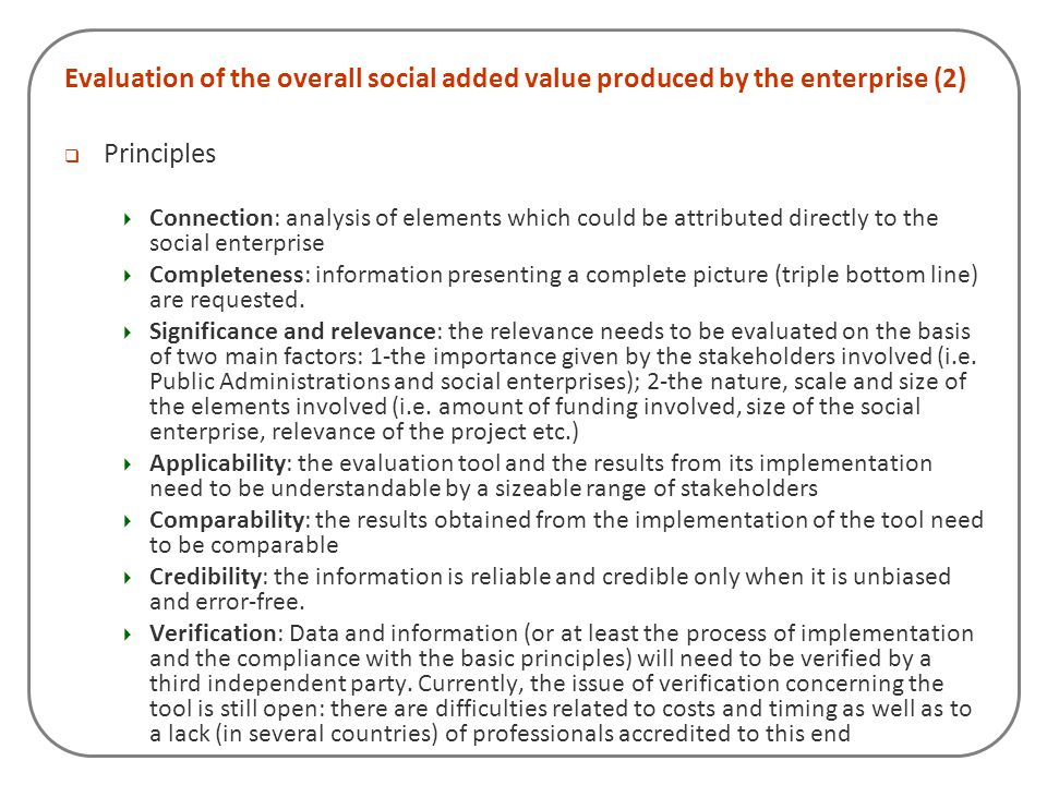 Evaluation of the overall social added value produced by the enterprise (2)  Principles  Connection: analysis of elements which could be attributed