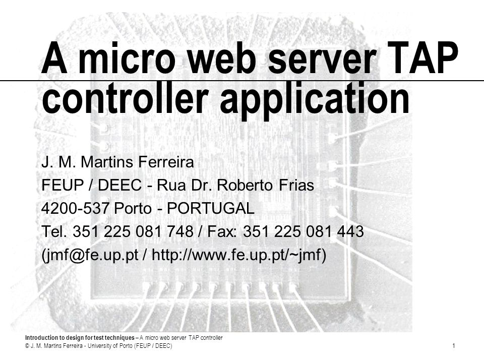 Introduction to design for test techniques – A micro web server TAP controller © J. M. Martins Ferreira - University of Porto (FEUP / DEEC)1 A micro w