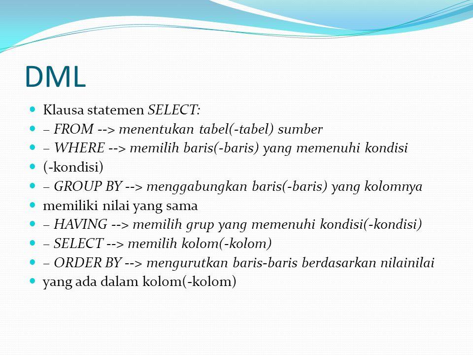 DML Klausa statemen SELECT: – FROM --> menentukan tabel(-tabel) sumber – WHERE --> memilih baris(-baris) yang memenuhi kondisi (-kondisi) – GROUP BY -