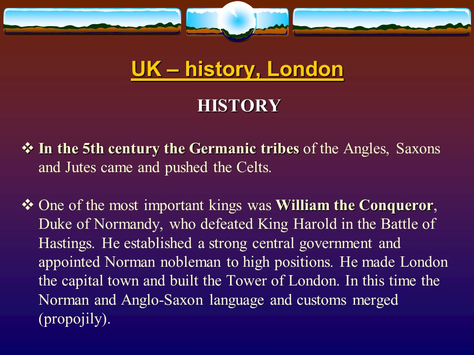 UK – history, London HISTORY  The first inhabitants5000 BC Celts.