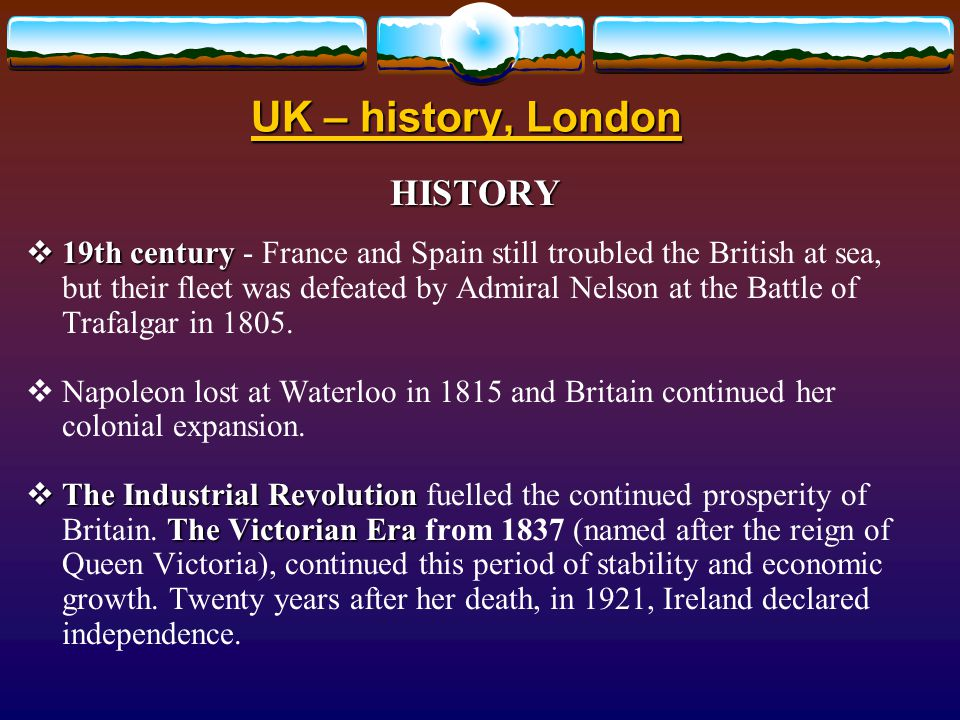 UK – history, London HISTORY  In 1603the Scottish King James VI  In 1603 the Scottish King James VI became King James I of England and both countries were linked.
