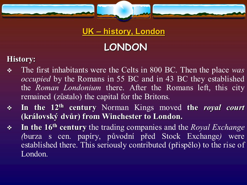 UK – history, London LONDONCharacteristic:  London  London is the capital of the United Kingdom of Great Britain and Northern Ireland.