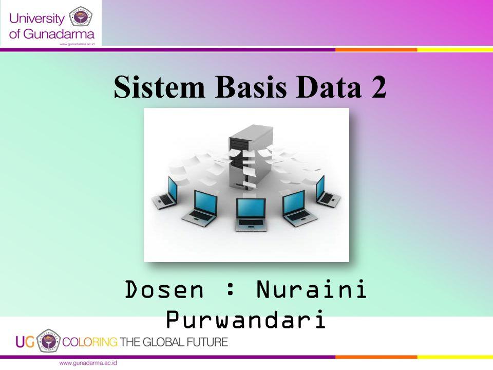 Sistem Basis Data 2 Dosen : Nuraini Purwandari
