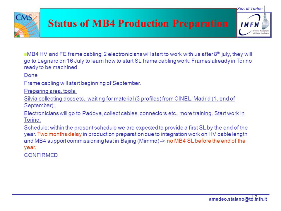 17 Status of MB4 Production Preparation Sez. di Torino amedeo.staiano@to.infn.it MB4 HV and FE frame cabling: 2 electronicians will start to work with