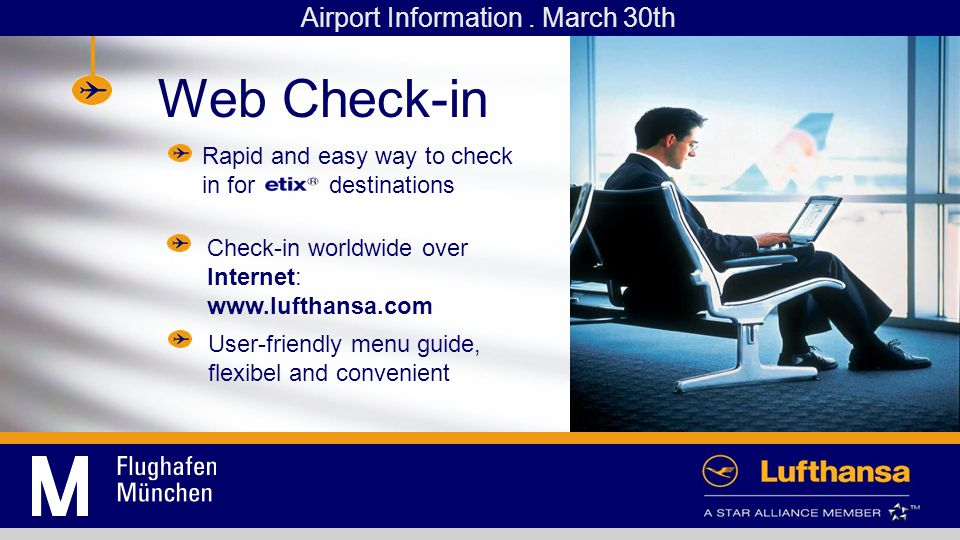 Web Check-in Check-in worldwide over Internet: www.lufthansa.com Airport Information.