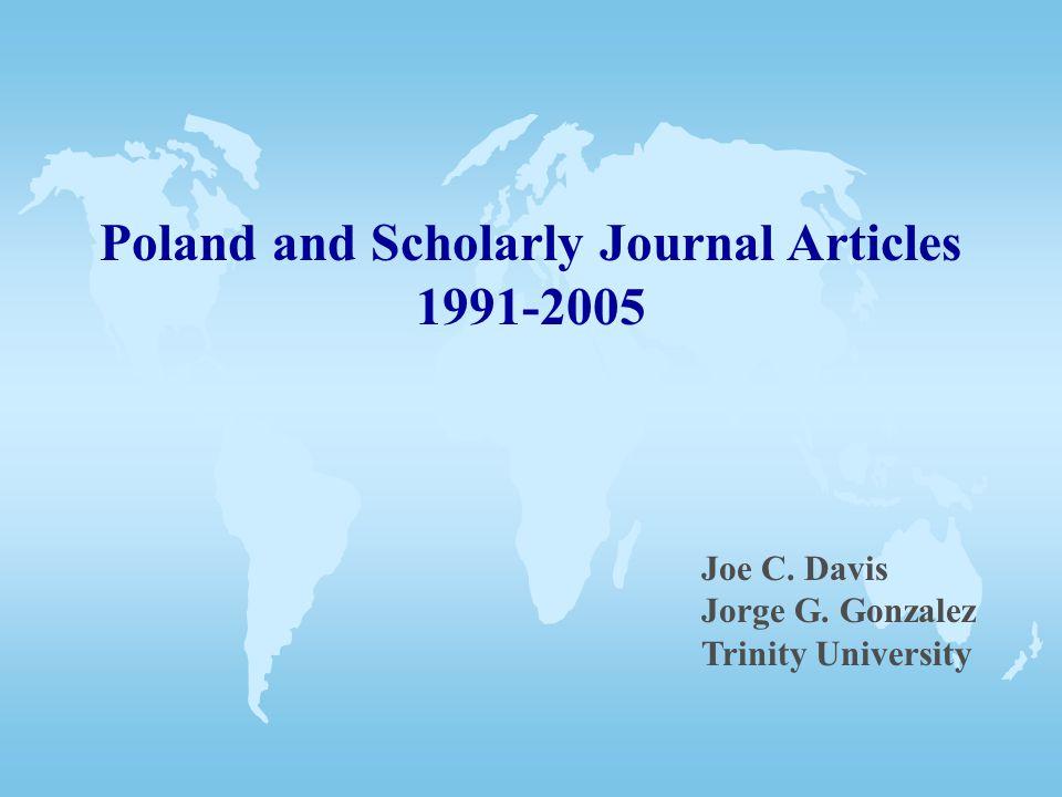Poland and Scholarly Journal Articles 1991-2005 Joe C. Davis Jorge G. Gonzalez Trinity University