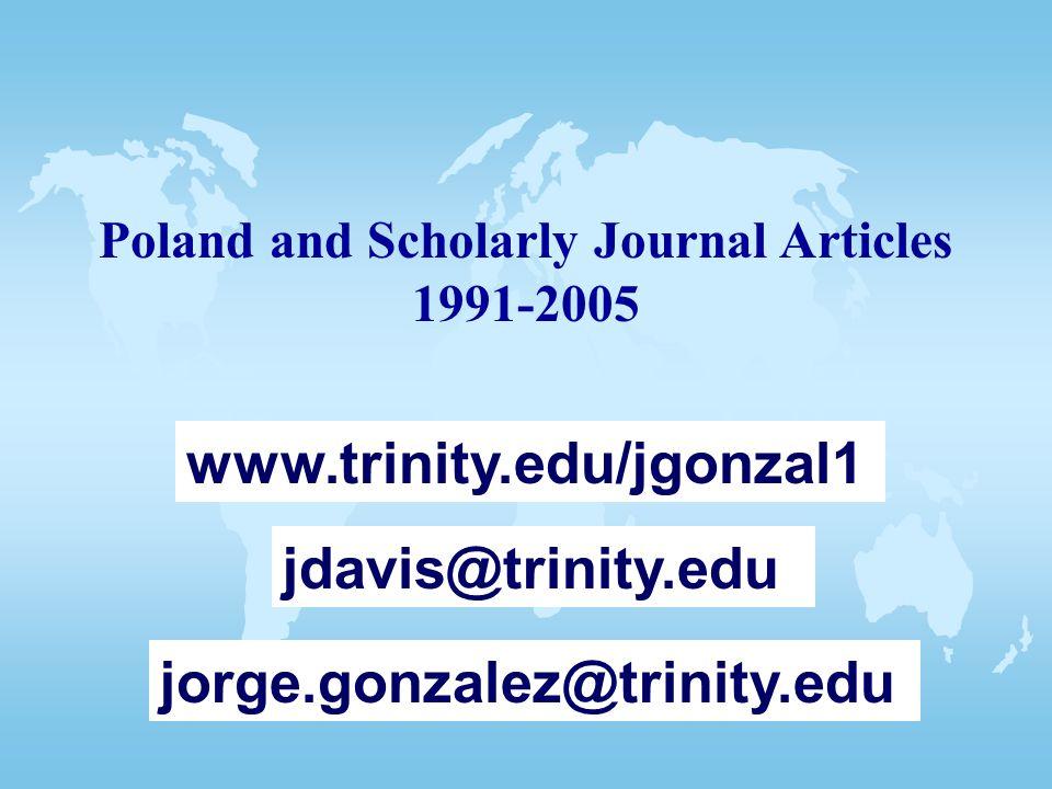 Poland and Scholarly Journal Articles 1991-2005 www.trinity.edu/jgonzal1 jdavis@trinity.edu jorge.gonzalez@trinity.edu