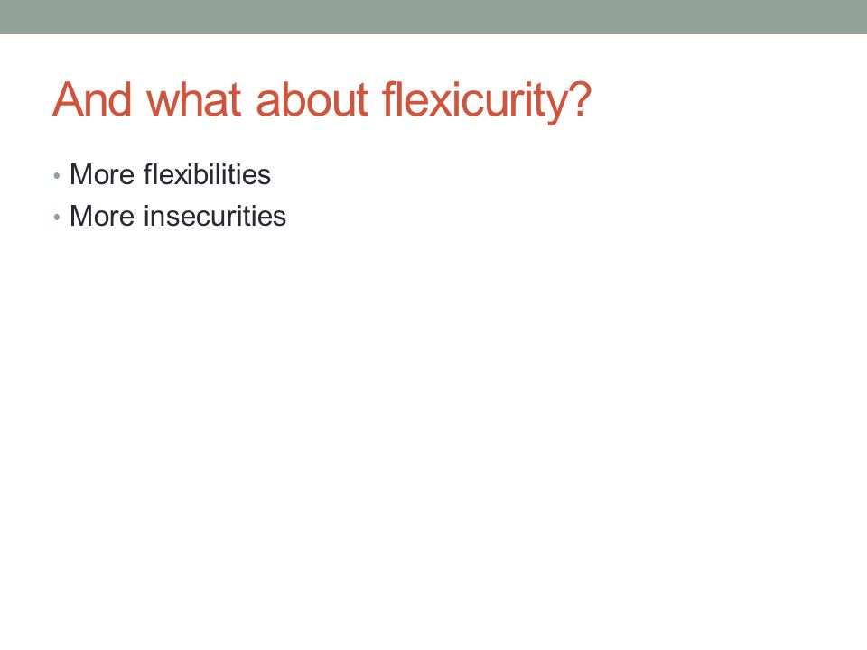 And what about flexicurity More flexibilities More insecurities