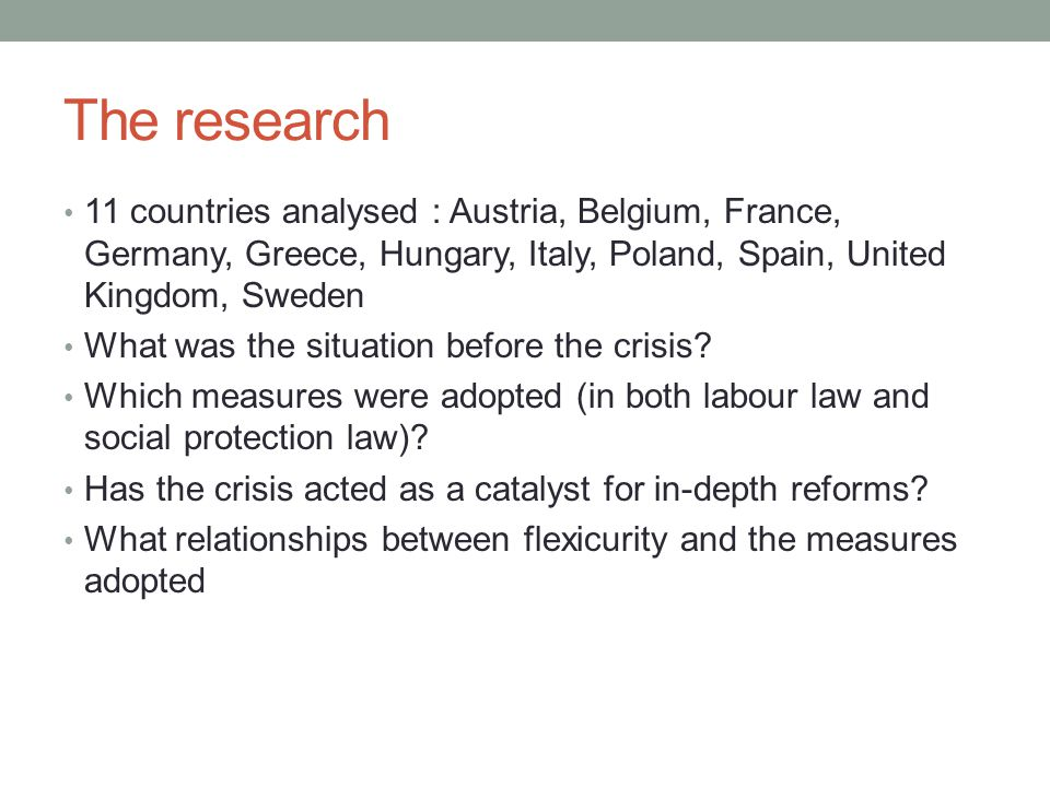 The research 11 countries analysed : Austria, Belgium, France, Germany, Greece, Hungary, Italy, Poland, Spain, United Kingdom, Sweden What was the situation before the crisis.