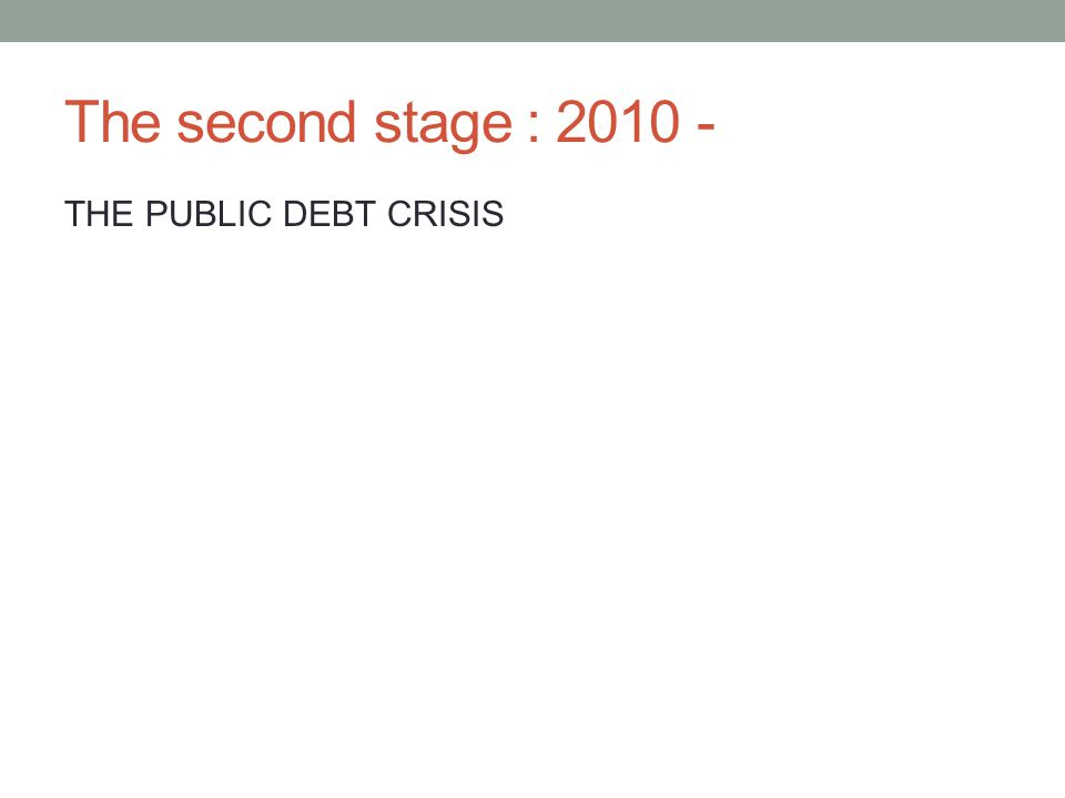 The second stage : 2010 - THE PUBLIC DEBT CRISIS