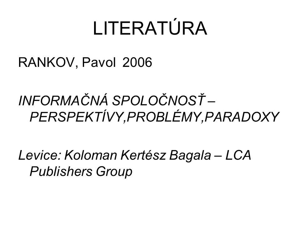 LITERATÚRA RANKOV, Pavol 2006 INFORMAČNÁ SPOLOČNOSŤ – PERSPEKTÍVY,PROBLÉMY,PARADOXY Levice: Koloman Kertész Bagala – LCA Publishers Group