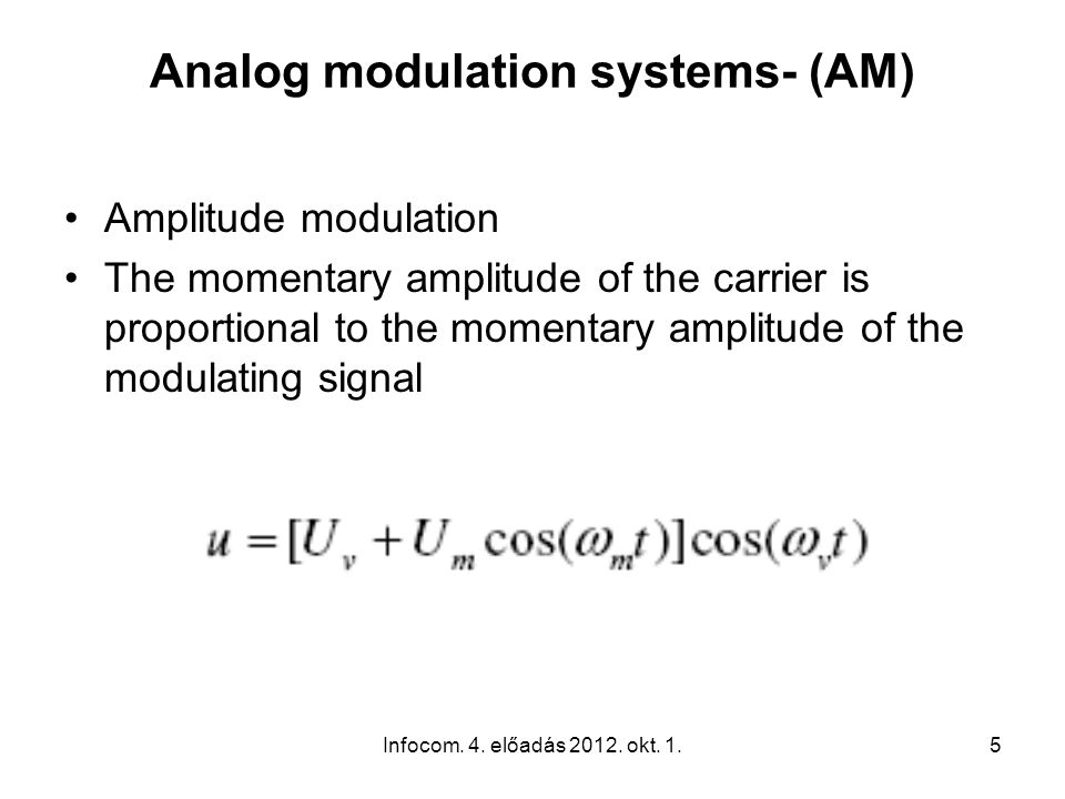 5 Analog modulation systems- (AM) Amplitude modulation The momentary amplitude of the carrier is proportional to the momentary amplitude of the modulating signal