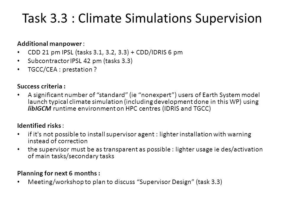 Task 3.3 : Climate Simulations Supervision Additional manpower : CDD 21 pm IPSL (tasks 3.1, 3.2, 3.3) + CDD/IDRIS 6 pm Subcontractor IPSL 42 pm (tasks 3.3) TGCC/CEA : prestation .