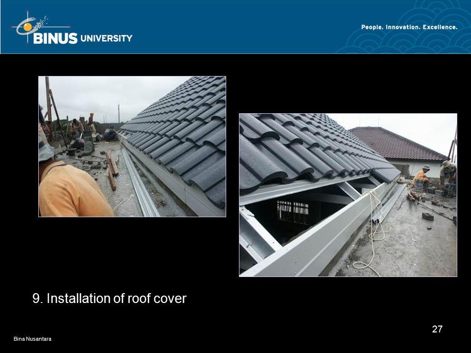 Bina Nusantara 27 9. Installation of roof cover