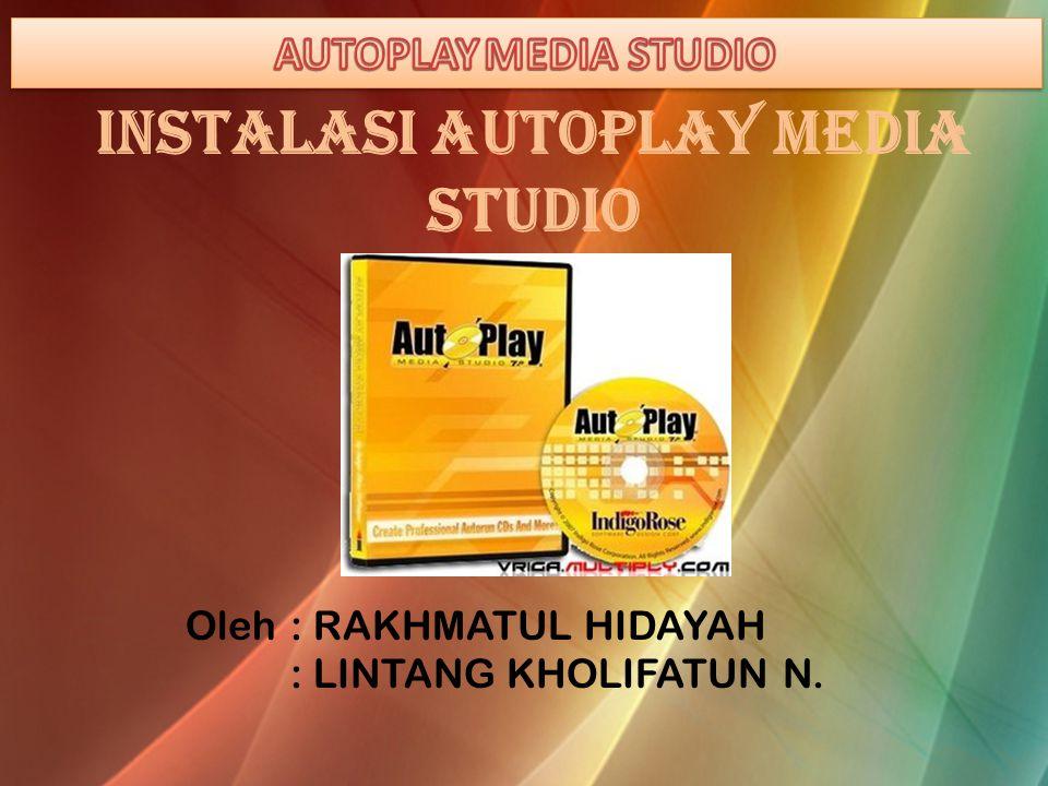 INSTALASI AUTOPLAY MEDIA STUDIO Oleh: RAKHMATUL HIDAYAH : LINTANG KHOLIFATUN N.