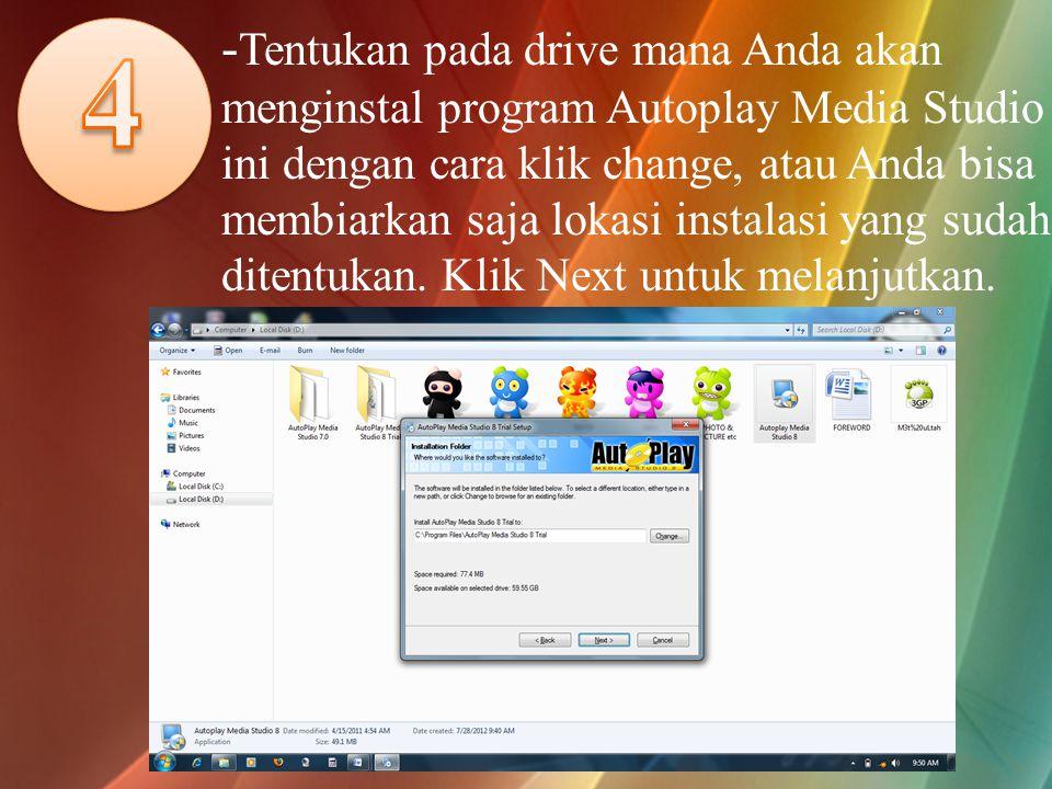 - Tentukan pada drive mana Anda akan menginstal program Autoplay Media Studio ini dengan cara klik change, atau Anda bisa membiarkan saja lokasi instalasi yang sudah ditentukan.