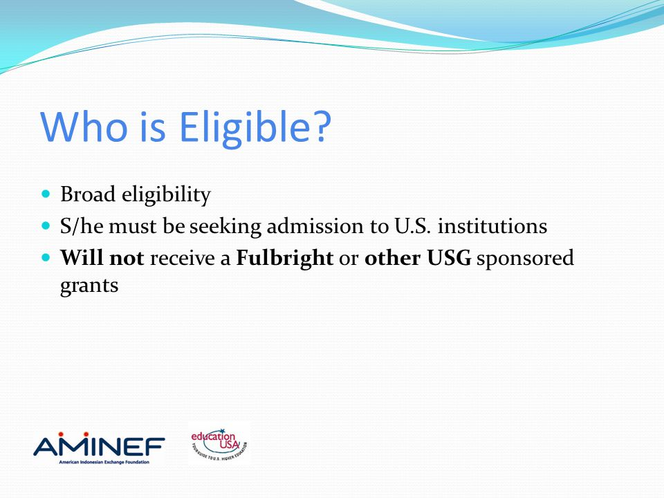 Who is Eligible. Broad eligibility S/he must be seeking admission to U.S.