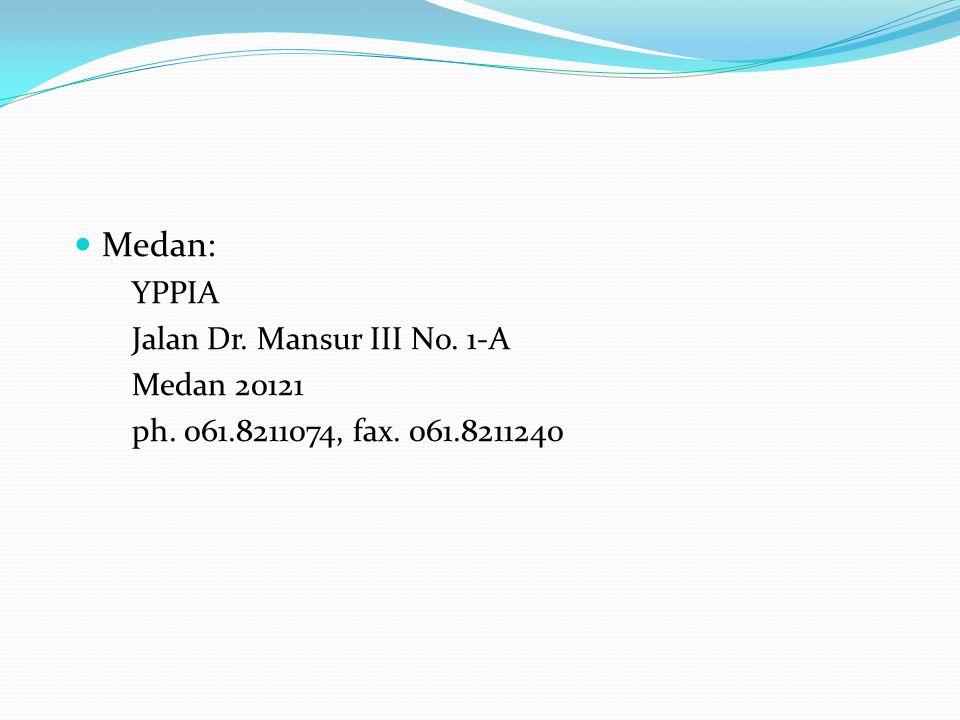 Medan: YPPIA Jalan Dr. Mansur III No. 1-A Medan 20121 ph. 061.8211074, fax. 061.8211240