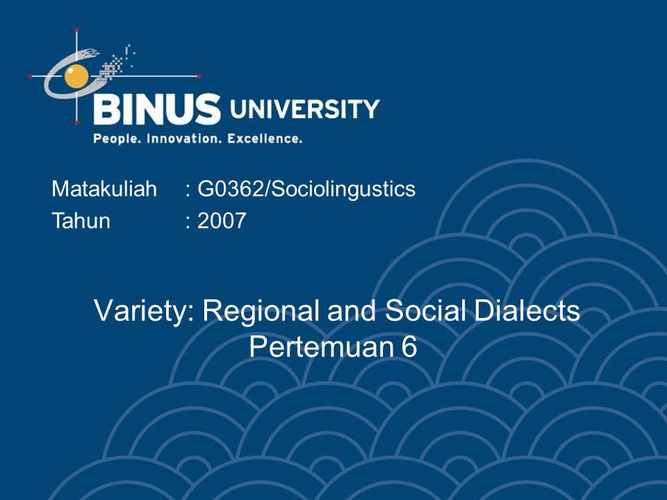 Variety: Regional and Social Dialects Pertemuan 6 Matakuliah: G0362/Sociolingustics Tahun: 2007