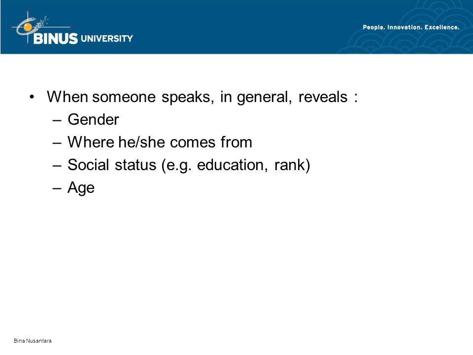Bina Nusantara When someone speaks, in general, reveals : –Gender –Where he/she comes from –Social status (e.g. education, rank) –Age