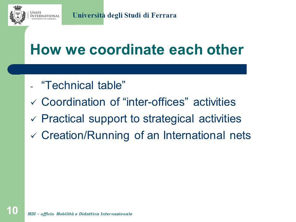 "10 How we coordinate each other - ""Technical table"" Coordination of ""inter-offices"" activities Practical support to strategical activities Creation/Ru"