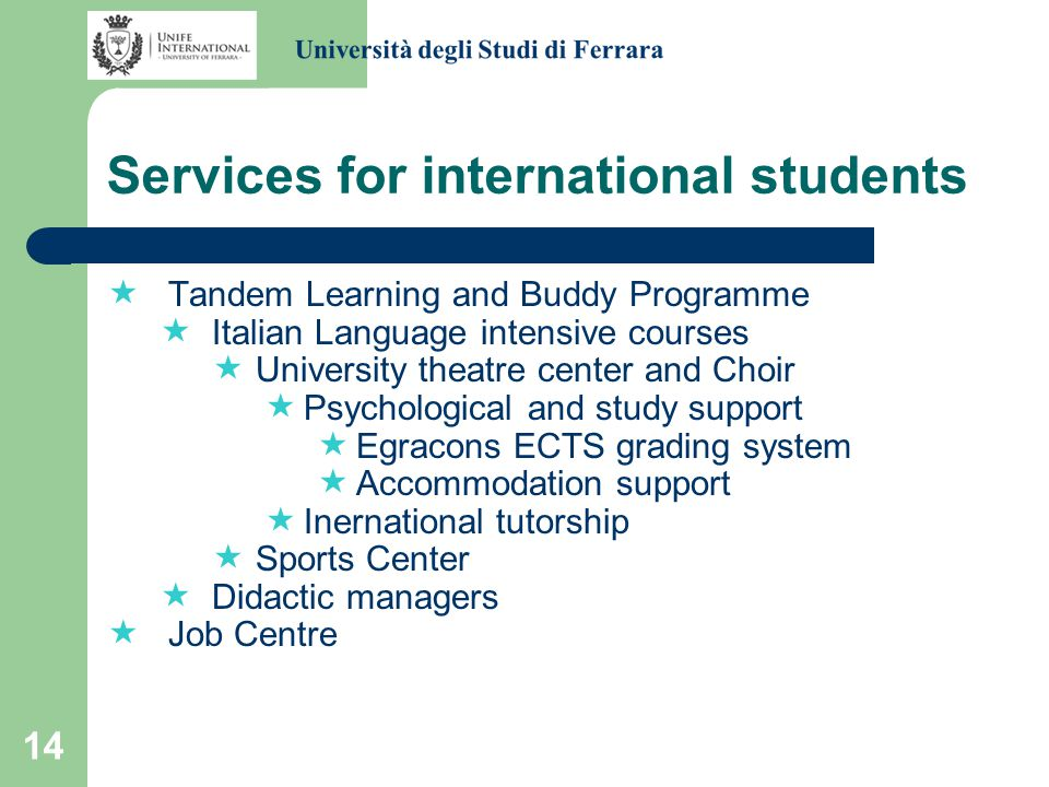 14 Services for international students TT andem Learning and Buddy Programme II talian Language intensive courses UU niversity theatre center an