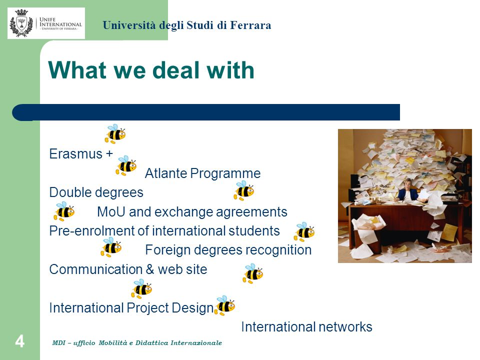4 What we deal with Erasmus + Atlante Programme Double degrees MoU and exchange agreements Pre-enrolment of international students Foreign degrees rec