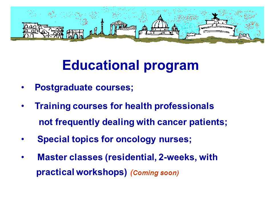 Postgraduate courses; Training courses for health professionals not frequently dealing with cancer patients; Special topics for oncology nurses; Maste