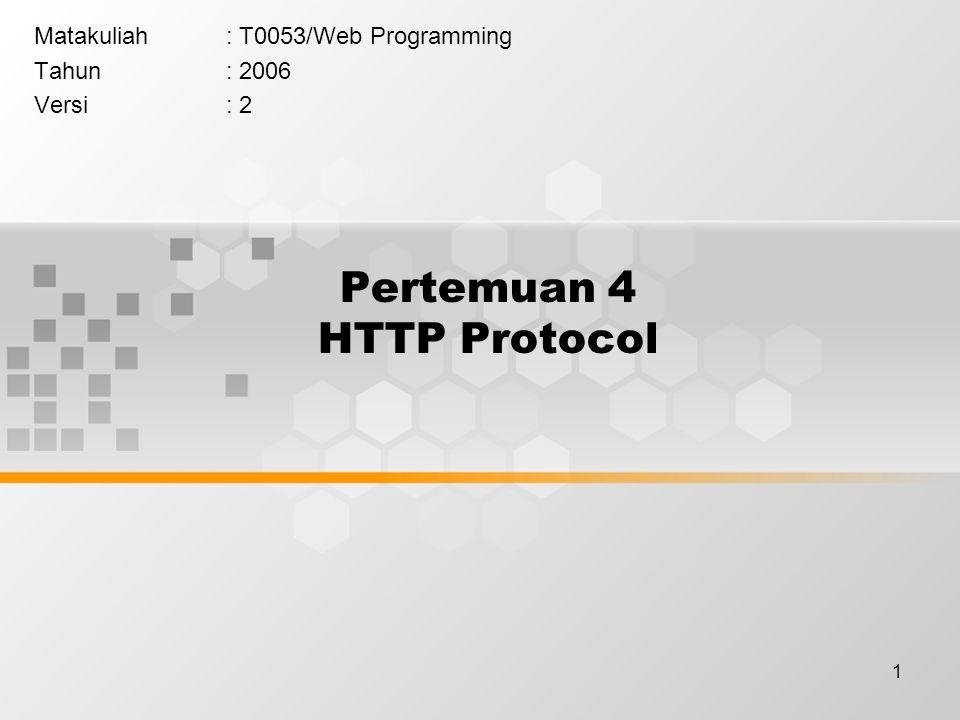1 Pertemuan 4 HTTP Protocol Matakuliah: T0053/Web Programming Tahun: 2006 Versi: 2