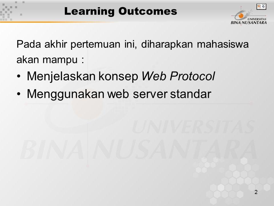 2 Learning Outcomes Pada akhir pertemuan ini, diharapkan mahasiswa akan mampu : Menjelaskan konsep Web Protocol Menggunakan web server standar
