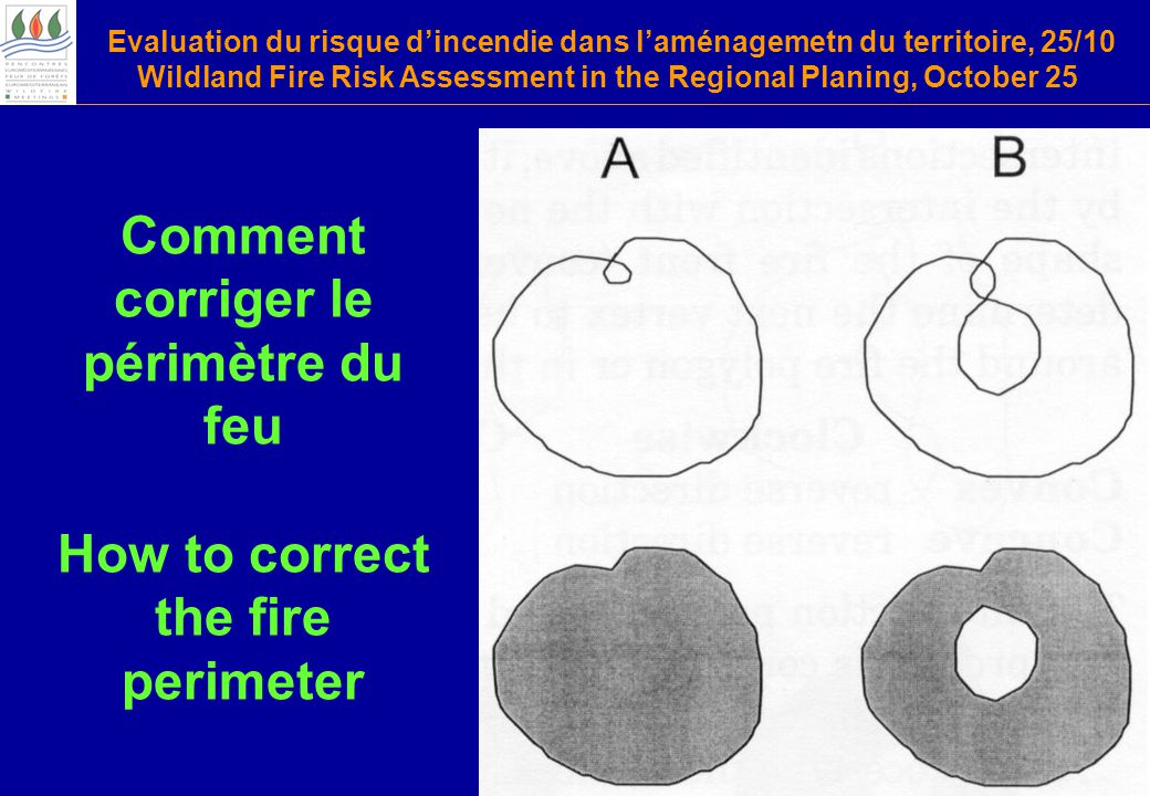 Evaluation du risque d'incendie dans l'aménagemetn du territoire, 25/10 Wildland Fire Risk Assessment in the Regional Planing, October 25 Comment corriger le périmètre du feu How to correct the fire perimeter